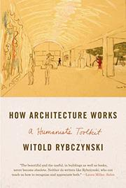 HOW ARCHITECTURE WORKS by Witold Rybczysnki