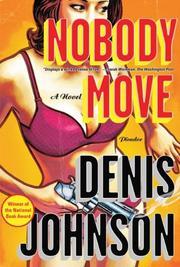 NOBODY MOVE by Denis Johnson