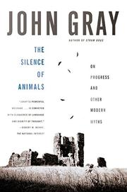 THE SILENCE OF ANIMALS by John Gray