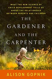 THE GARDENER AND THE CARPENTER by Alison Gopnik