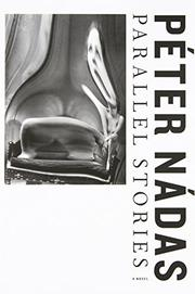 PARALLEL STORIES by Péter Nádas