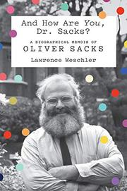 AND HOW ARE <i>YOU</i>, DR. SACKS? by Lawrence Weschler