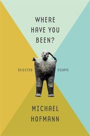 WHERE HAVE YOU BEEN? by Michael Hofmann