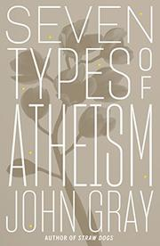 SEVEN TYPES OF ATHEISM by John Gray