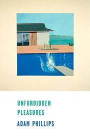 UNFORBIDDEN PLEASURES by Adam Phillips