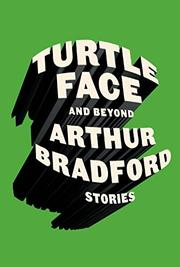 TURTLEFACE AND BEYOND by Arthur Bradford