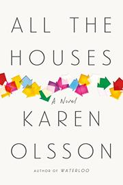 ALL THE HOUSES by Karen Olsson