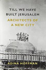 TILL WE HAVE BUILT JERUSALEM by Adina Hoffman