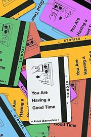 YOU ARE HAVING A GOOD TIME by Amie Barrodale