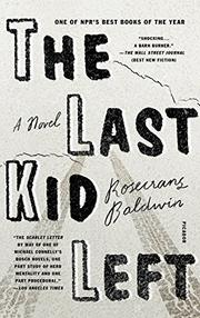 THE LAST KID LEFT by Rosecrans Baldwin