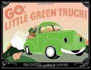 GO, LITTLE GREEN TRUCK! by Roni Schotter