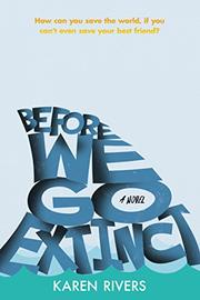 BEFORE WE GO EXTINCT by Karen Rivers