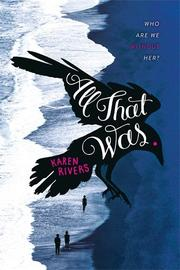 ALL THAT WAS by Karen Rivers