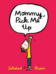 MOMMY, PICK ME UP by Soledad Bravi