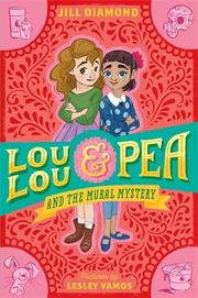 LOU LOU AND PEA AND THE MURAL MYSTERY by Jill Diamond