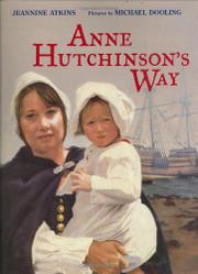 ANNE HUTCHINSON'S WAY by Jeannine Atkins