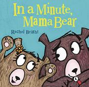 IN A MINUTE, MAMA BEAR by Rachel Bright