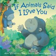 IF ANIMALS SAID I LOVE YOU by Ann Whitford Paul