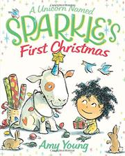 A UNICORN NAMED SPARKLE'S FIRST CHRISTMAS by Amy Young