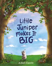 LITTLE JUNIPER MAKES IT BIG by Aidan Cassie