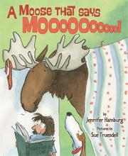 A MOOSE THAT SAYS MOO by Jennifer Hamburg