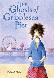 THE GHOSTS OF GRIBBLESEA PIER by Deborah Abela