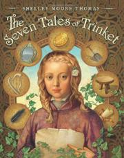 THE SEVEN TALES OF TRINKET by Shelley Moore Thomas