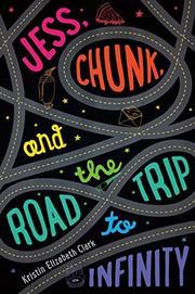 JESS, CHUNK, AND THE ROAD TRIP TO INFINITY by Kristin Elizabeth Clark
