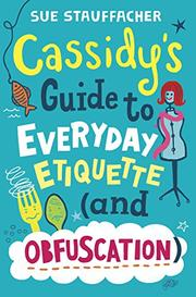 CASSIDY'S GUIDE TO EVERYDAY ETIQUETTE (AND OBFUSCATION) by Sue Stauffacher