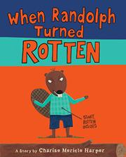 WHEN RANDOLPH TURNED ROTTEN by Charise Mericle Harper