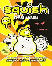SQUISH, SUPER AMOEBA by Jennifer L. Holm