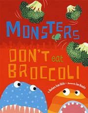 MONSTERS DON'T EAT BROCCOLI by Barbara Jean Hicks
