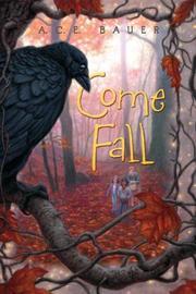 COME FALL by A.C.E. Bauer
