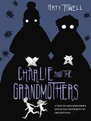 CHARLIE AND THE GRANDMOTHERS by Katy  Towell
