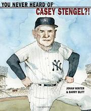 YOU NEVER HEARD OF CASEY STENGEL?! by Jonah Winter