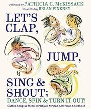 LET'S CLAP, JUMP, SING & SHOUT; DANCE, SPIN & TURN IT OUT! by Patricia C. McKissack
