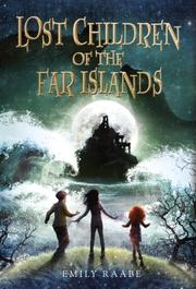 LOST CHILDREN OF THE FAR ISLANDS by Emily Raabe