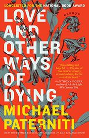 LOVE AND OTHER WAYS OF DYING by Michael Paterniti