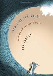 FORGIVING THE ANGEL by Jay Cantor