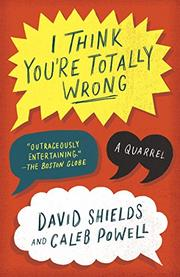 I THINK YOU'RE TOTALLY WRONG by David Shields