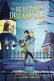 THE LEAGUE OF BEASTLY DREADFULS by Holly Grant