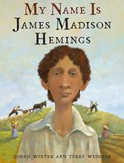 MY NAME IS JAMES MADISON HEMINGS by Jonah Winter