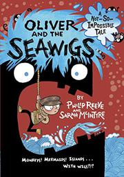 OLIVER AND THE SEAWIGS by Philip Reeve