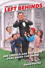 ABE LINCOLN AND THE SELFIE THAT SAVED THE UNION by David  Potter