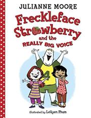 FRECKLEFACE STRAWBERRY AND THE REALLY BIG VOICE by Julianne Moore