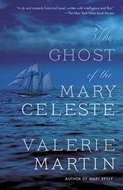 THE GHOST OF THE <i>MARY CELESTE</i> by Valerie Martin