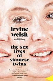 THE SEX LIVES OF SIAMESE TWINS by Irvine Welsh