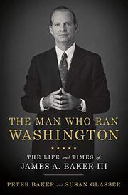 THE MAN WHO RAN WASHINGTON by Peter Baker