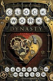 THE CLOCKWORK DYNASTY by Daniel H. Wilson