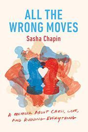 ALL THE WRONG MOVES by Sasha Chapin